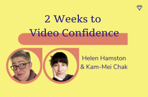 2 Weeks to Video Confidence, Helen Hamston and Kam-Mei Chak