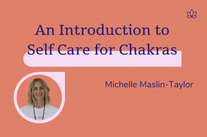 An Introduction to self Care for the Chakras