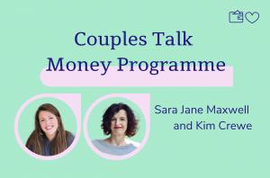 Couples Talk Money, Sara Jane Maxwell and Kim Crewe