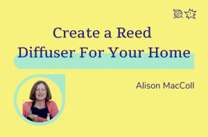 Create a Reed DIffuser for Your Home, Alison MacColl