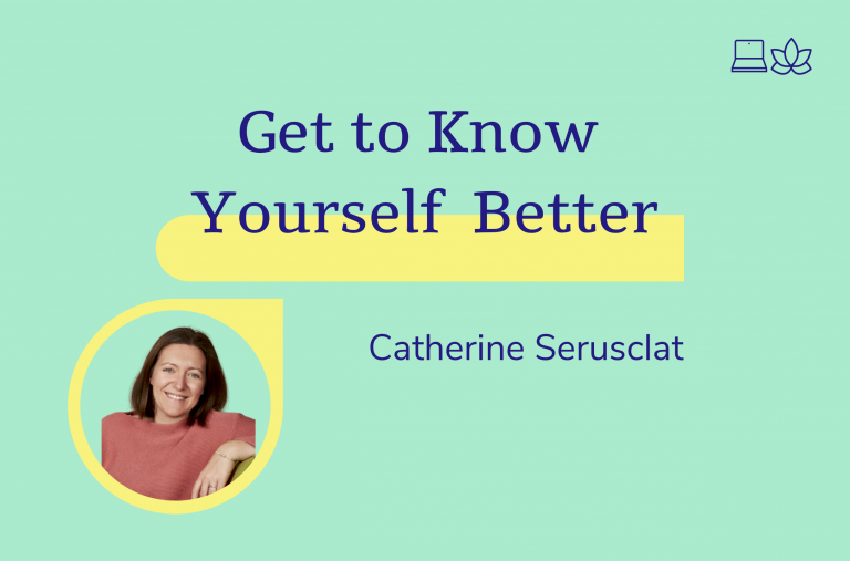 Get to know yoursefl better, Catherine Serusclat