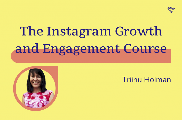 The Instagram Growth and Engagement Course, Triinu Holman