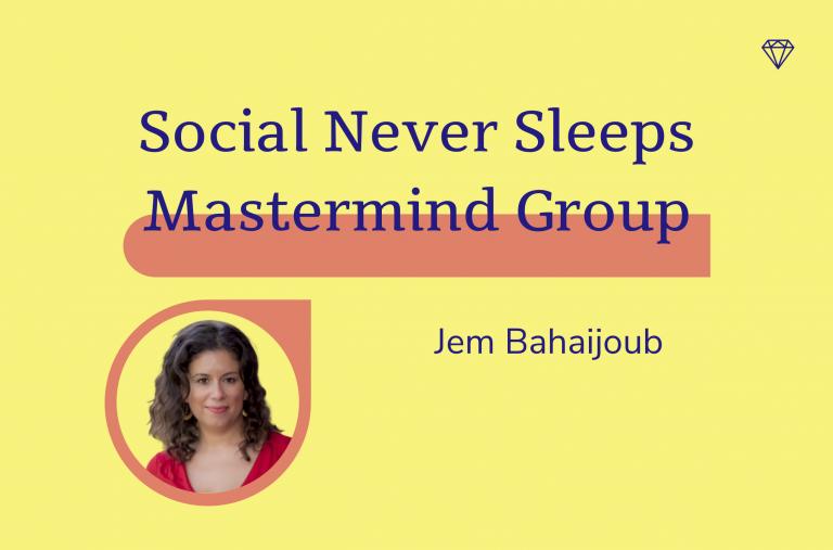 Social never sleeps mastermind group, jem bahaijoub