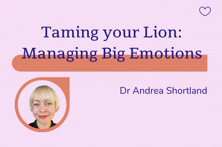 Taming your lion: managing big emotions, Dr Andrea Shortland