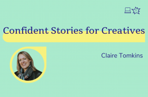 Confident Stories for Creative, Claire Tomkins