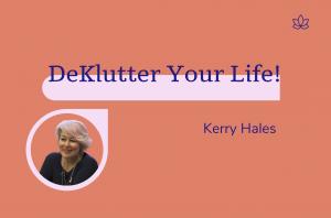 DeKlutter Your Life, Kerry Hales