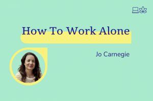 How to Work Alone, Jo Carnegie