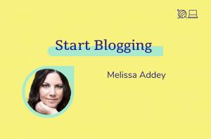 Start Blogging, Melissa Addey