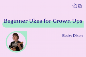 Beginner Ukes for Grown Ups, Becky Dixon