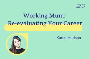 Working mum re-evaluating your career, Karen Hudson