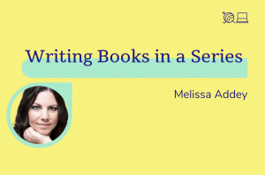 Writing Books in a Series, Melissa Addey