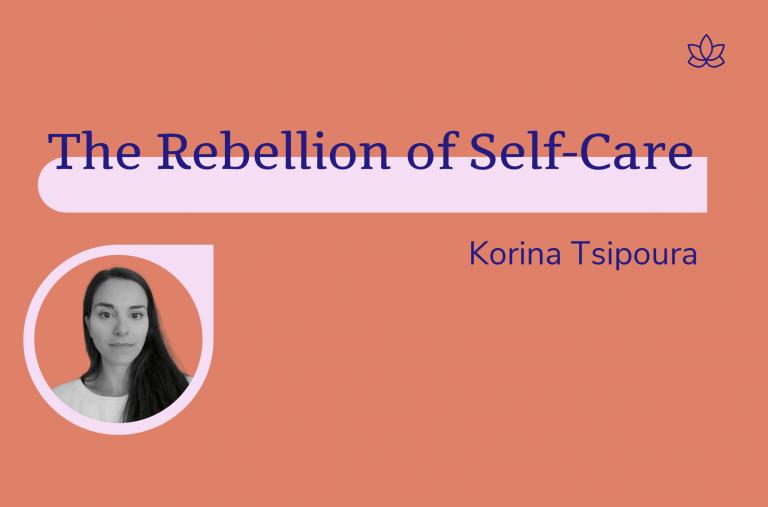 The Rebellion of Self-Care, Korina Tsipoura