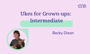 Ukes for grown ups intermediate, becky dixon